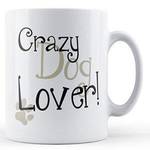 Crazy Dog Lover – Printed Mug