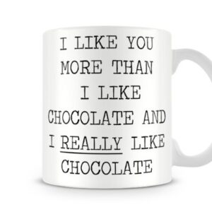 Cute Valentines Day Gift I Like You More Than I Like Chocolate An. – Printed Mug