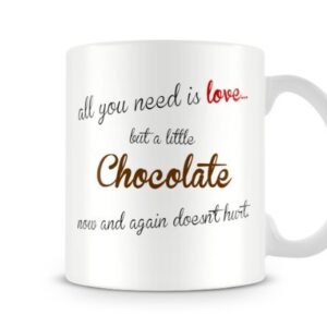 Cute Valentines Day All You Need Is Love But A Little Chocolate D. – Printed Mug