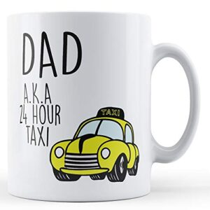 Dad, A.K.A 24 Hour Taxi – Printed Mug