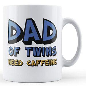 Dad Of Twins Need Caffeine – Printed Mug