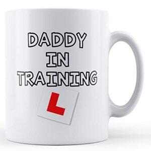 Daddy In Training – Printed Mug