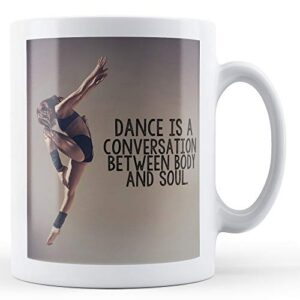 Dance Is A Conversation Between Body And Soul – Printed Mug