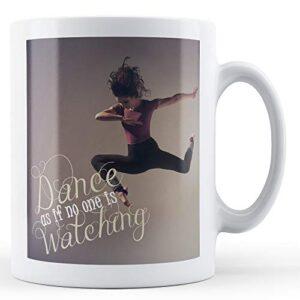 Dance Is If No One Is Watching – Printed Mug