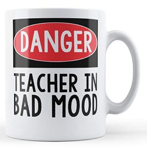 Danger Teacher In Bad Mood – Printed Mug
