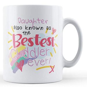 Daughter Also Known As The Bestest Cuddler Ever! – Printed Mug