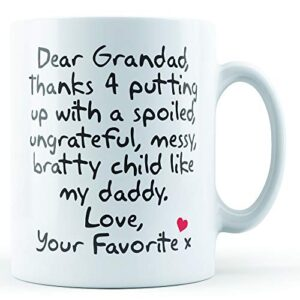 Dear Grandad Thanks For Putting Up With. Daddy, Love Your Favorite – Printed Mug
