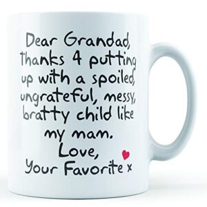 Dear Grandad Thanks For Putting Up With. Mam, Love Your Favorite – Printed Mug