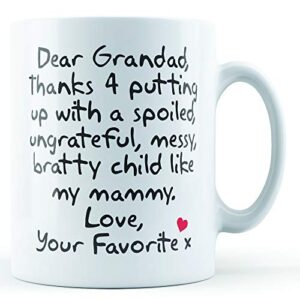 Dear Grandad Thanks For Putting Up With. Mammy, Love Your Favorite – Printed Mug