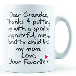 Dear Grandad Thanks For Putting Up With. Mum, Love Your Favorite – Printed Mug