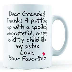 Dear Grandad Thanks For Putting Up With. Sister, Love Your Favorite – Printed Mug