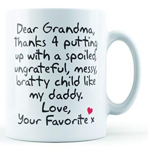 Dear Grandma Thanks For Putting Up With. Daddy, Love Your Favorite – Printed Mug