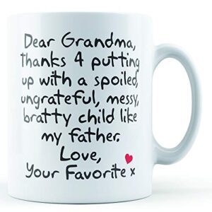 Dear Grandma Thanks For Putting Up With. Father, Love Your Favorite – Printed Mug