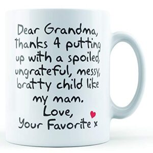 Dear Grandma Thanks For Putting Up With. Mam, Love Your Favorite – Printed Mug
