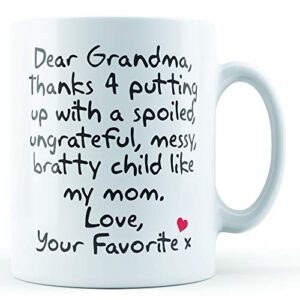 Dear Grandma Thanks For Putting Up With. Mom, Love Your Favorite – Printed Mug