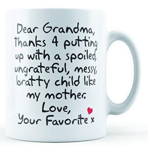 Dear Grandma Thanks For Putting Up With. Mother, Love Your Favorite – Printed Mug