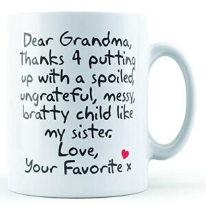 Dear Grandma Thanks For Putting Up With. Sister, Love Your Favorite – Printed Mug