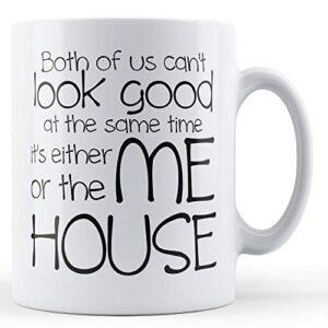 Decorative Both Of Us Can't Look Good – Printed Mug