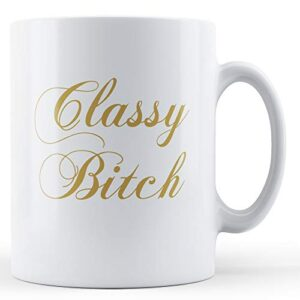 Decorative Classy B!Tch – Printed Mug