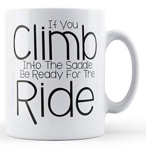Decorative Climb Into The Saddle Be Ready For The Ride – Printed Mug