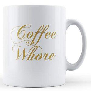 Decorative Coffee Whore – Printed Mug