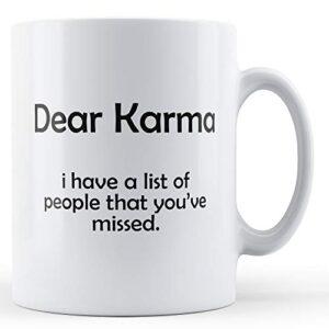 Decorative Dear Karma I Have A List Of People You've Missed – Printed Mug