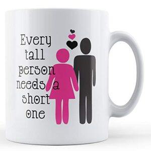 Decorative Every Tall Person Needs A Short One – Printed Mug