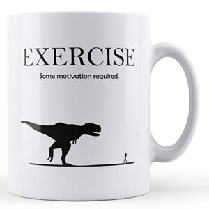 Decorative Exercise Some Motivation Required – Printed Mug