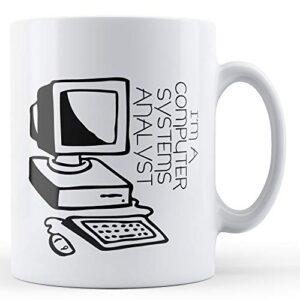 Decorative I'm A Computer System Analyst – Printed Mug
