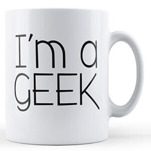 Decorative I'm A Geek – Printed Mug