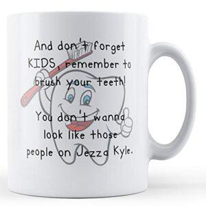 Decorative Remember To Brush Your Teeth! – Printed Mug