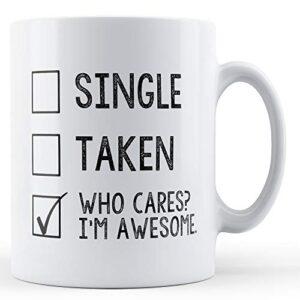 Decorative Singe Taken Who Cares I'm Awesome – Printed Mug