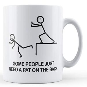 Decorative Some People Just Need A Pat On The Back – Printed Mug