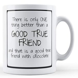 Decorative There Is Only One Thing Better Than A Good True Friend – Printed Mug