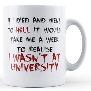 Decorative Writing A Week To Realise I Wasn't At University – Printed Mug