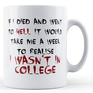 Decorative Writing A Week To Realise I Wasn't In College – Printed Mug
