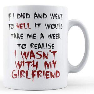 Decorative Writing A Week To Realise I Wasn't With My Girlfriend – Printed Mug