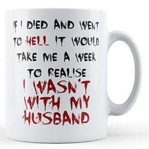 Decorative Writing A Week To Realise I Wasn't With My Husband – Printed Mug