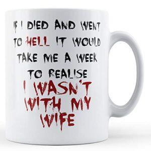 Decorative Writing A Week To Realise I Wasn't With My Wife – Printed Mug