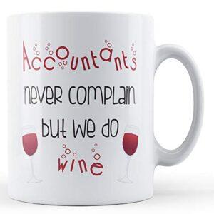 Decorative Writing Accountants Never Complain – Printed Mug