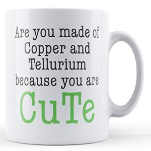 Decorative Writing Are You Made Of Copper And Tellurium – Printed Mug