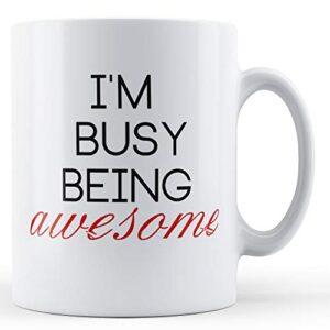 Decorative Writing Busy Being Awesome – Printed Mug