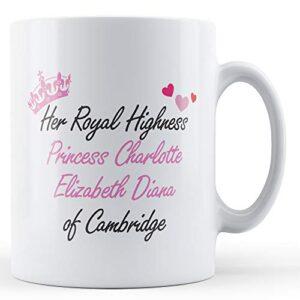 Her Royal Highness Princess Charlotte – Printed Mug