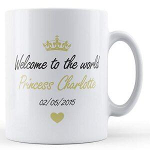 Welcome To The World Princess Charlotte – Printed Mug