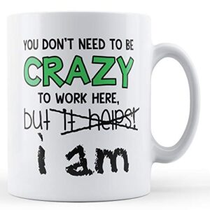 Decorative You Don't Need To Be Crazy – Printed Mug