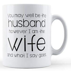 Decorative You May Well Be The Husband – Printed Mug