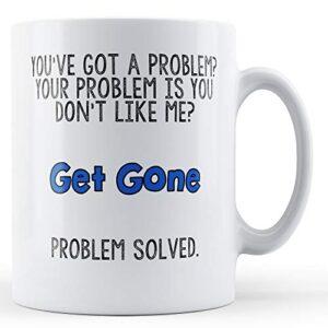 Decorative You've Got A Problem? – Printed Mug