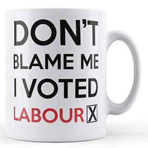 Don't Blame me, I Voted Labour – Printed Mug