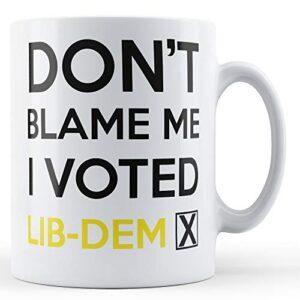 Don't Blame me, I Voted Lib-Dem – Printed Mug