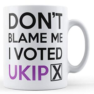 Don't Blame me, I Voted UKIP – Printed Mug